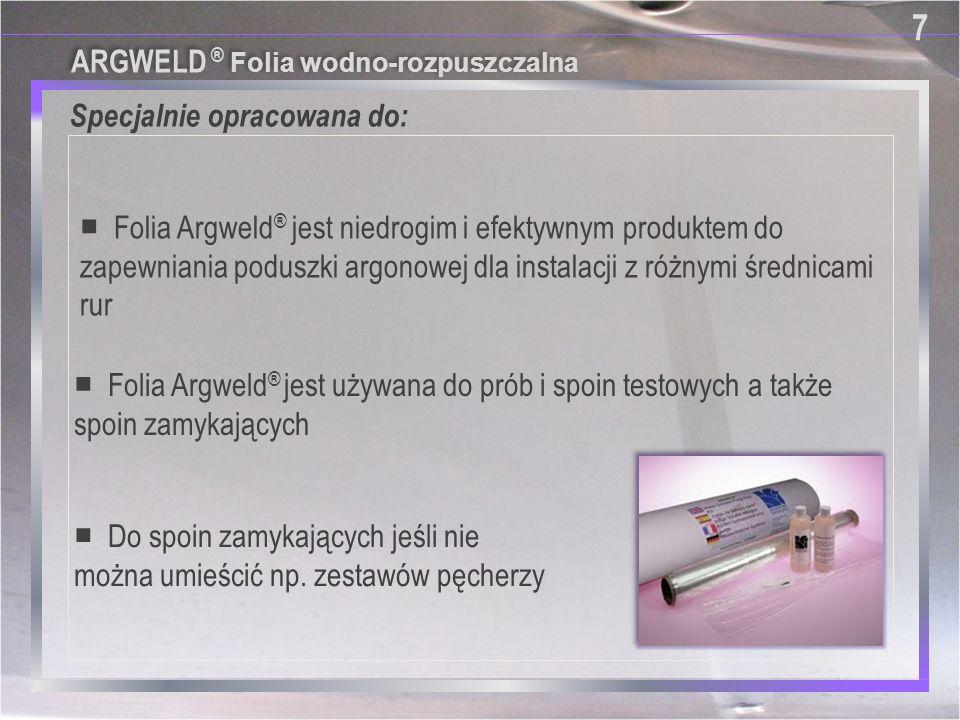 Specjalnie opracowana do: 7 7 ■ Folia Argweld ® jest niedrogim i efektywnym produktem do zapewniania poduszki argonowej dla instalacji z różnymi średn