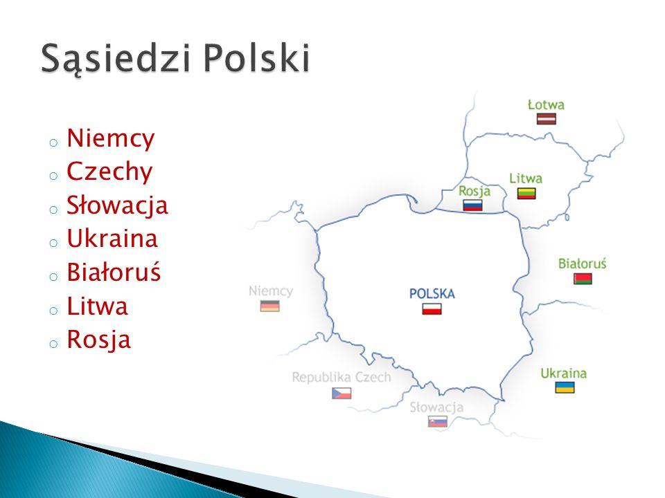 o Niemcy o Czechy o Słowacja o Ukraina o Białoruś o Litwa o Rosja