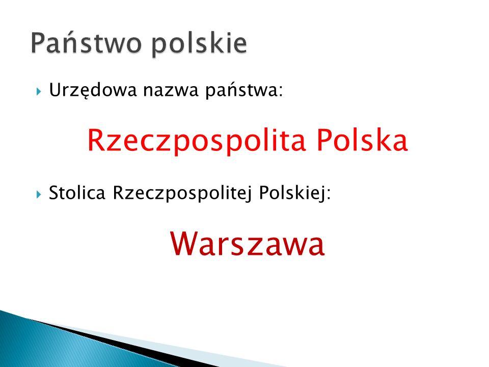  Urzędowa nazwa państwa: Rzeczpospolita Polska  Stolica Rzeczpospolitej Polskiej: Warszawa