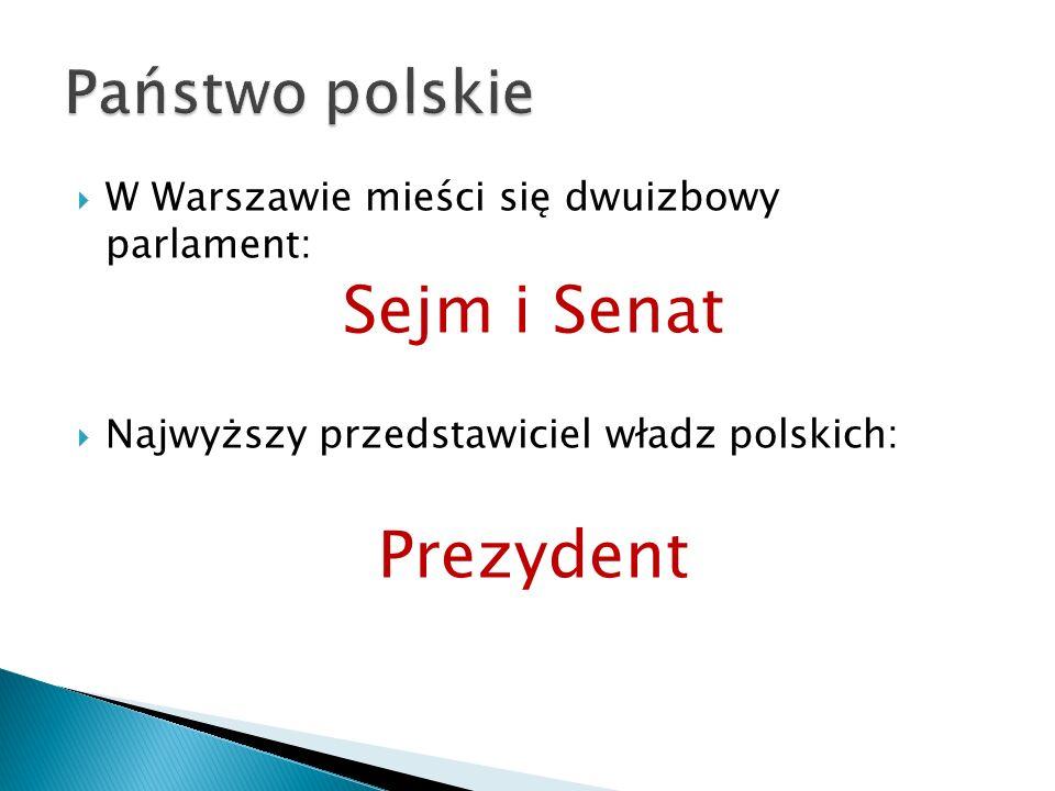 WW Warszawie mieści się dwuizbowy parlament: Sejm i Senat NNajwyższy przedstawiciel władz polskich: Prezydent