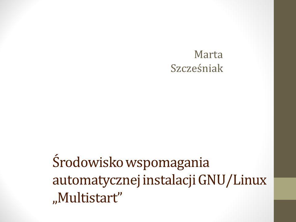 """Środowisko wspomagania automatycznej instalacji GNU/Linux """"Multistart"""" Marta Szcześniak"""
