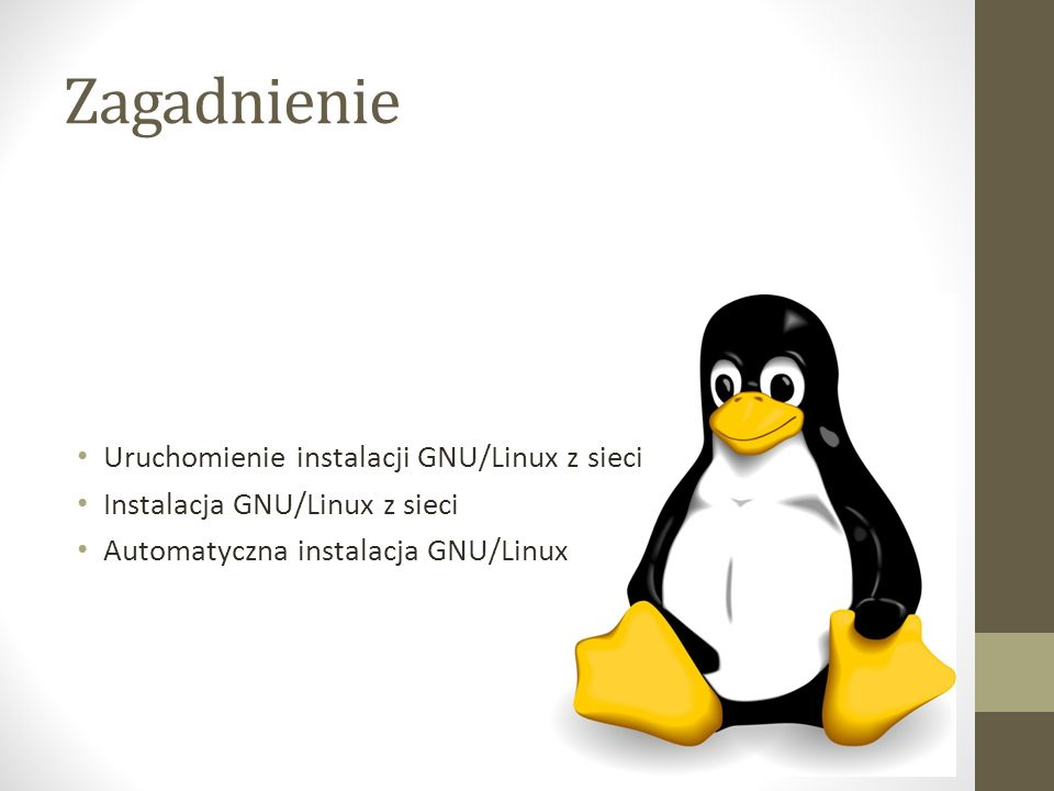 Zagadnienie Uruchomienie instalacji GNU/Linux z sieci Instalacja GNU/Linux z sieci Automatyczna instalacja GNU/Linux