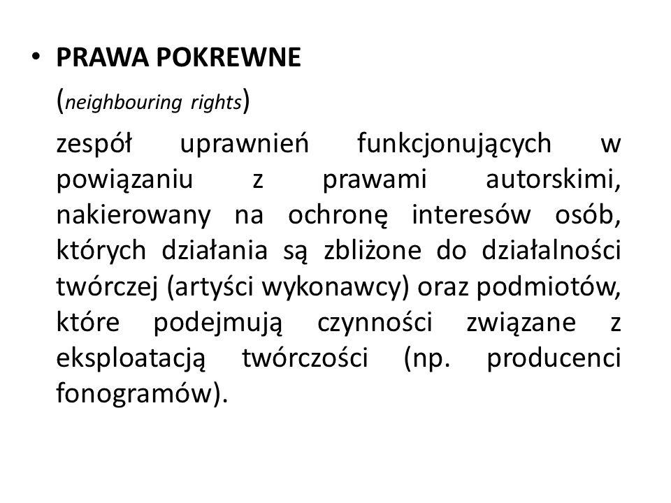 PRAWA POKREWNE ( neighbouring rights ) zespół uprawnień funkcjonujących w powiązaniu z prawami autorskimi, nakierowany na ochronę interesów osób, których działania są zbliżone do działalności twórczej (artyści wykonawcy) oraz podmiotów, które podejmują czynności związane z eksploatacją twórczości (np.