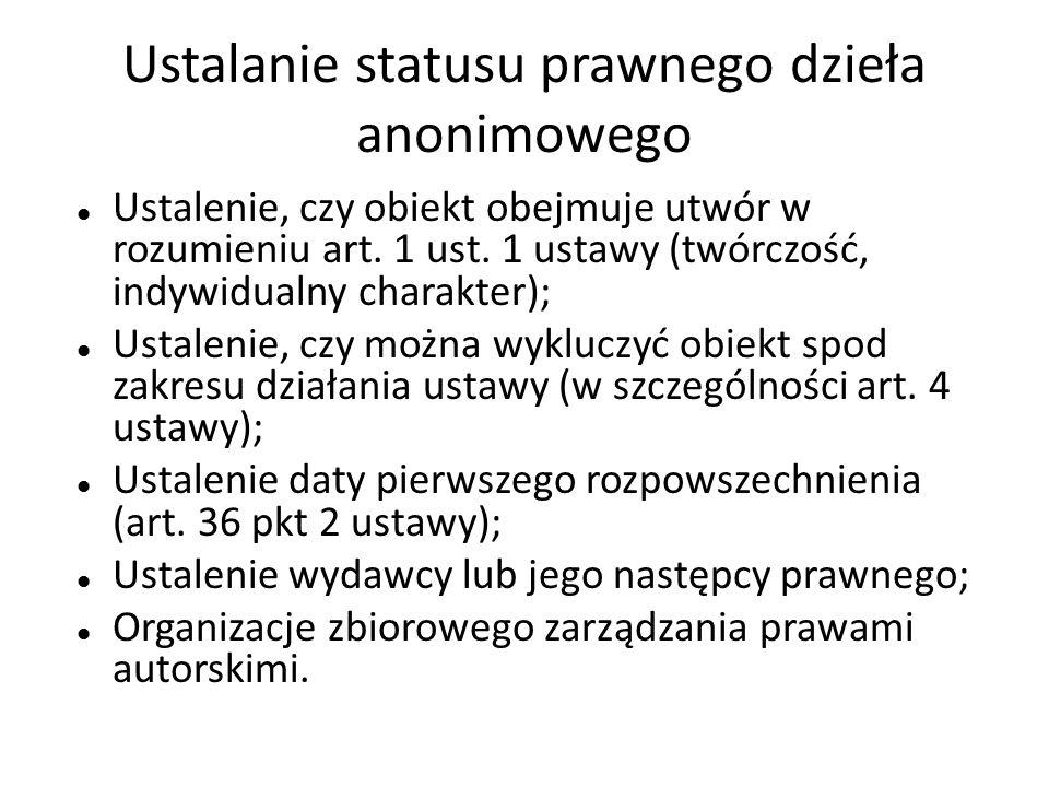 Ustalanie statusu prawnego dzieła anonimowego Ustalenie, czy obiekt obejmuje utwór w rozumieniu art. 1 ust. 1 ustawy (twórczość, indywidualny charakte
