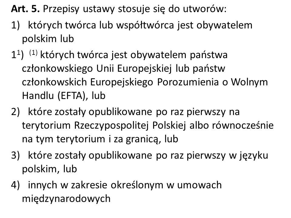 Art. 5. Przepisy ustawy stosuje się do utworów: 1) których twórca lub współtwórca jest obywatelem polskim lub 1 1 ) (1) których twórca jest obywatelem