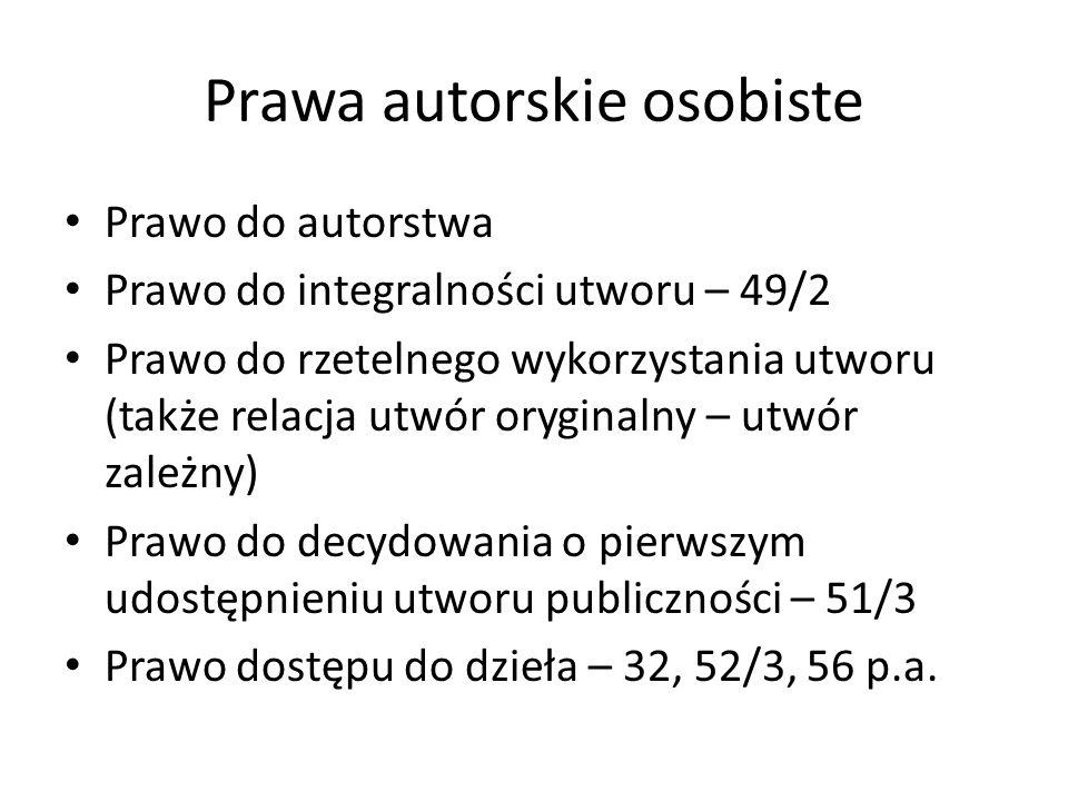 Prawa autorskie osobiste Prawo do autorstwa Prawo do integralności utworu – 49/2 Prawo do rzetelnego wykorzystania utworu (także relacja utwór orygina
