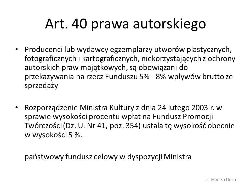 Art. 40 prawa autorskiego Producenci lub wydawcy egzemplarzy utworów plastycznych, fotograficznych i kartograficznych, niekorzystających z ochrony aut