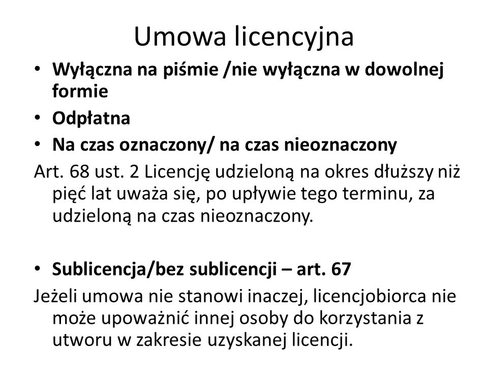 Umowa licencyjna Wyłączna na piśmie /nie wyłączna w dowolnej formie Odpłatna Na czas oznaczony/ na czas nieoznaczony Art.