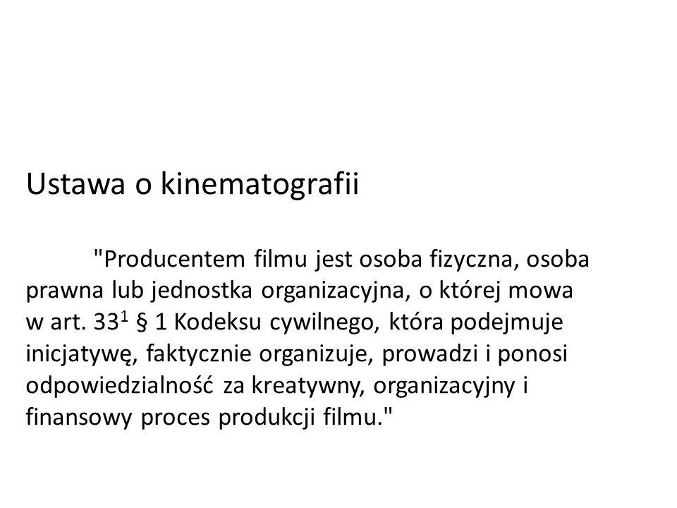 Ustawa o kinematografii Producentem filmu jest osoba fizyczna, osoba prawna lub jednostka organizacyjna, o której mowa w art.