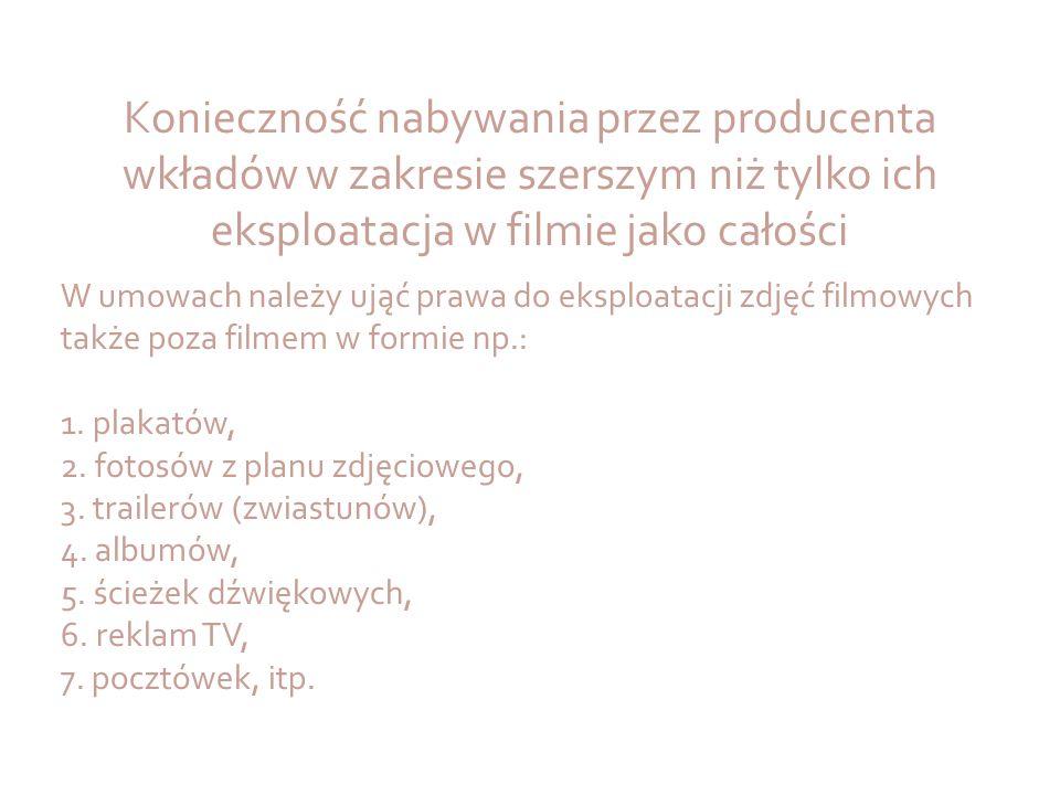 Konieczność nabywania przez producenta wkładów w zakresie szerszym niż tylko ich eksploatacja w filmie jako całości W umowach należy ująć prawa do eks