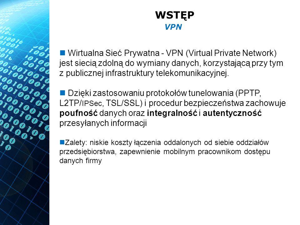 WSTĘP Wirtualna Sieć Prywatna - VPN (Virtual Private Network) jest siecią zdolną do wymiany danych, korzystającą przy tym z publicznej infrastruktury telekomunikacyjnej.