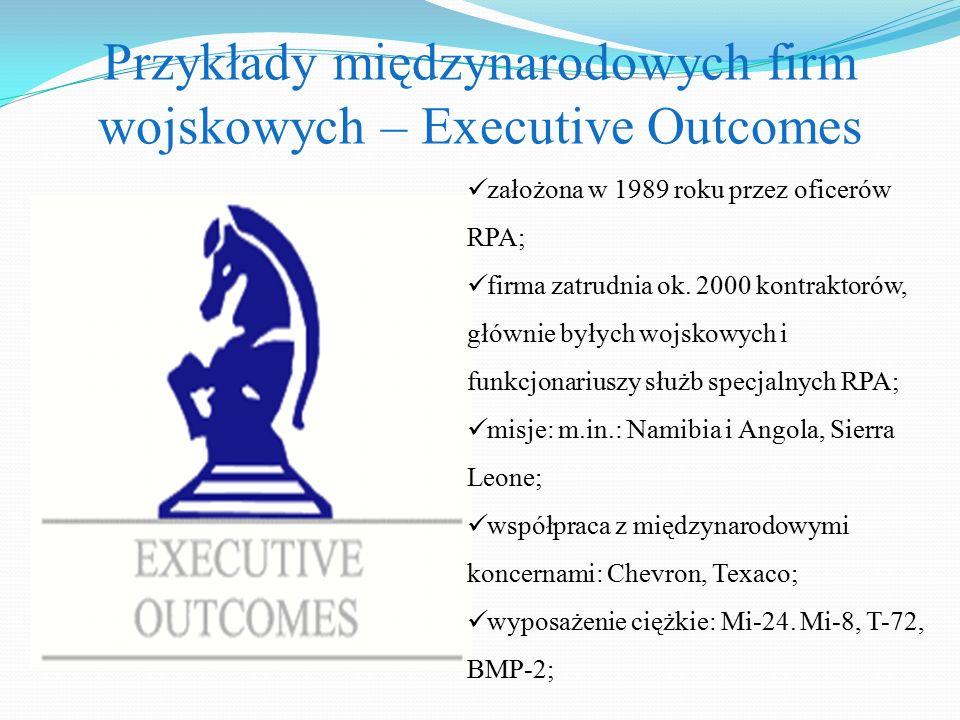 Przykłady międzynarodowych firm wojskowych – Executive Outcomes założona w 1989 roku przez oficerów RPA; firma zatrudnia ok. 2000 kontraktorów, główni