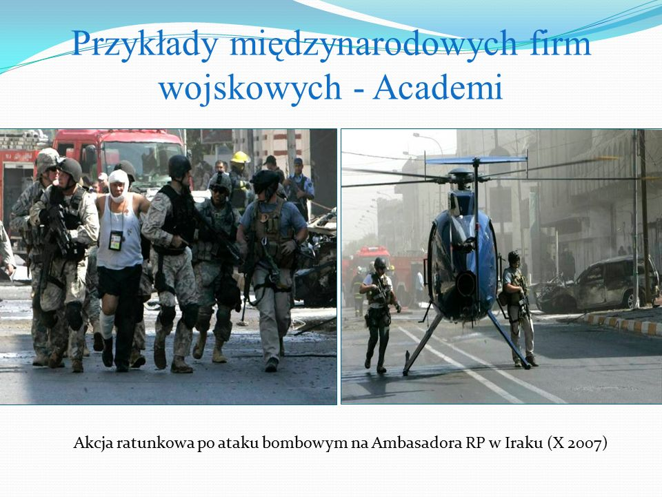 Przykłady międzynarodowych firm wojskowych - Academi Akcja ratunkowa po ataku bombowym na Ambasadora RP w Iraku (X 2007)