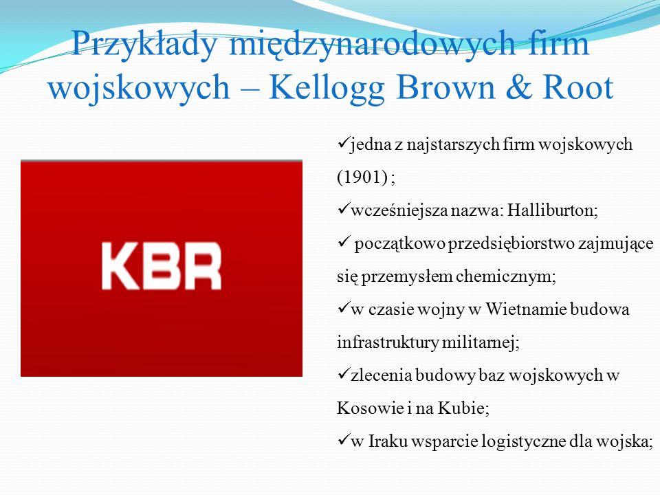 Przykłady międzynarodowych firm wojskowych – Kellogg Brown & Root jedna z najstarszych firm wojskowych (1901) ; wcześniejsza nazwa: Halliburton; począ