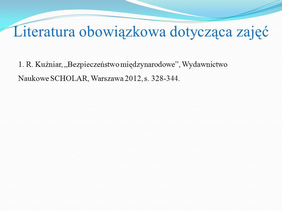 """Literatura obowiązkowa dotycząca zajęć 1. R. Kuźniar, """"Bezpieczeństwo międzynarodowe"""", Wydawnictwo Naukowe SCHOLAR, Warszawa 2012, s. 328-344."""