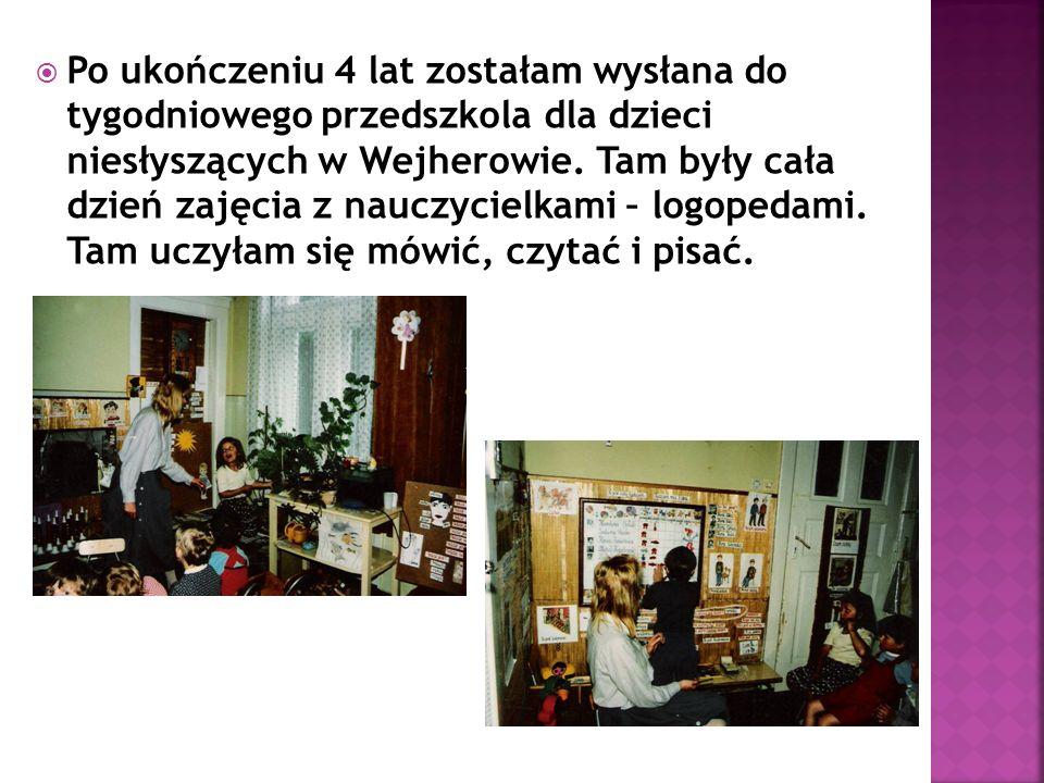  Po ukończeniu 4 lat zostałam wysłana do tygodniowego przedszkola dla dzieci niesłyszących w Wejherowie.