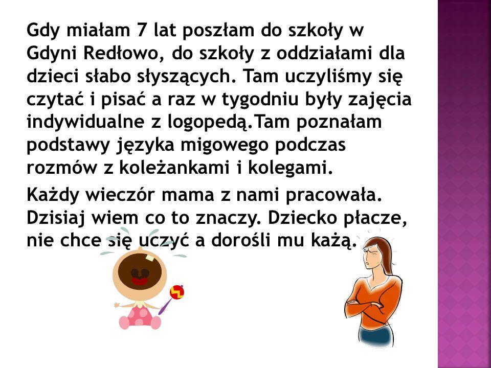 Gdy miałam 7 lat poszłam do szkoły w Gdyni Redłowo, do szkoły z oddziałami dla dzieci słabo słyszących.
