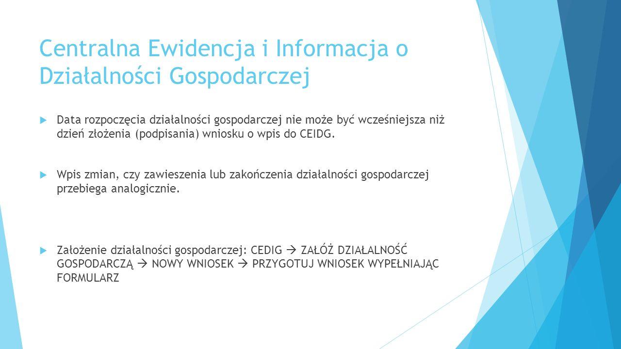 Centralna Ewidencja i Informacja o Działalności Gospodarczej  Data rozpoczęcia działalności gospodarczej nie może być wcześniejsza niż dzień złożenia (podpisania) wniosku o wpis do CEIDG.