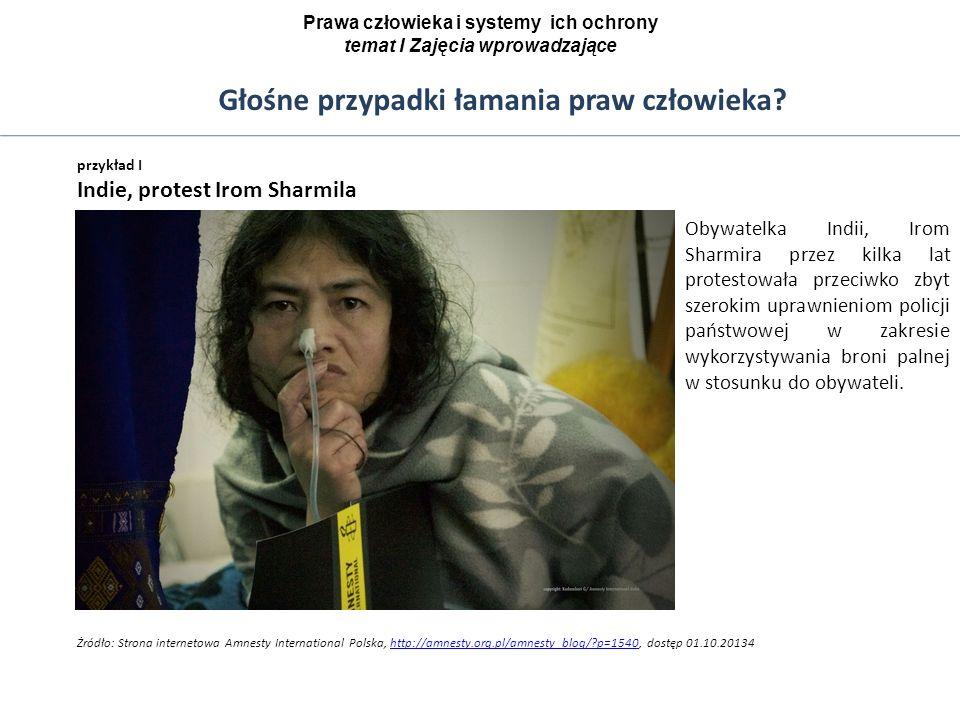 Głośne przypadki łamania praw człowieka? przykład I Indie, protest Irom Sharmila Żródło: Strona internetowa Amnesty International Polska, http://amnes