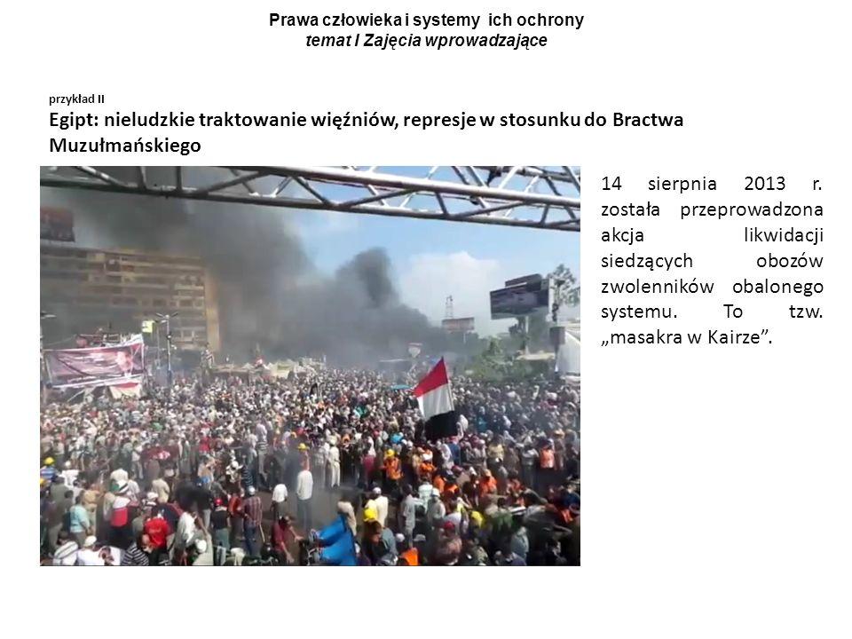 Prawa człowieka i systemy ich ochrony temat I Zajęcia wprowadzające przykład II Egipt: nieludzkie traktowanie więźniów, represje w stosunku do Bractwa