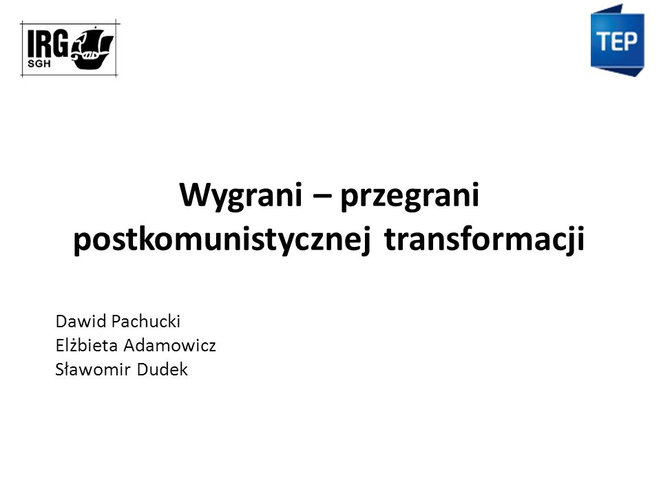 Wygrani – przegrani postkomunistycznej transformacji Dawid Pachucki Elżbieta Adamowicz Sławomir Dudek