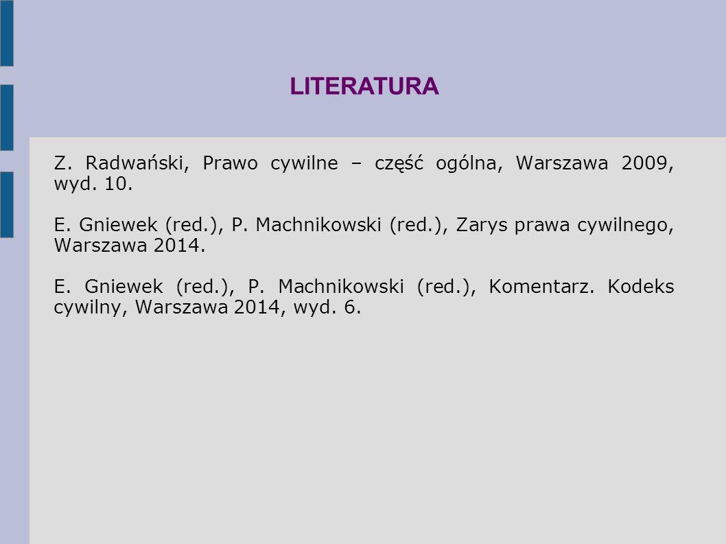 LITERATURA Z. Radwański, Prawo cywilne – część ogólna, Warszawa 2009, wyd. 10. E. Gniewek (red.), P. Machnikowski (red.), Zarys prawa cywilnego, Warsz