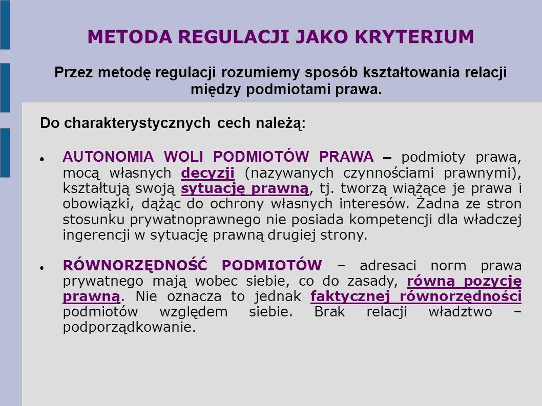 METODA REGULACJI JAKO KRYTERIUM Przez metodę regulacji rozumiemy sposób kształtowania relacji między podmiotami prawa.