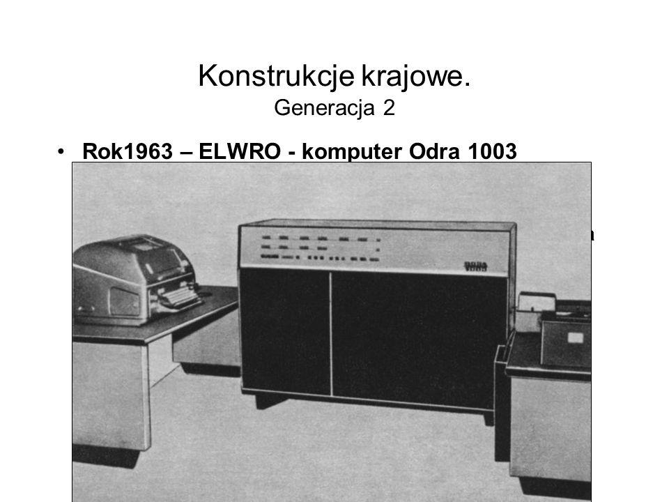 Konstrukcje krajowe. Generacja 1 Rok1961 – ELWRO - komputer Odra 1001 –szybkość: 200 dodawań na sekundę –8 bitowe słowo maszynowe –bębnowa pamięć oper