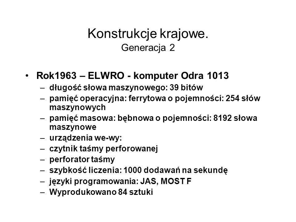 Konstrukcje krajowe. Generacja 1 Rok1963 – ELWRO - komputer Odra 1003 ługość słowa maszynowego: 39 bitów języki programowania: JAS, MOST 1 pamięć oper