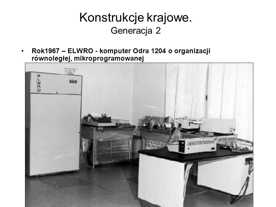 Konstrukcje krajowe. Generacja 2 Rok1963 – ELWRO - komputer Odra 1013 –długość słowa maszynowego: 39 bitów –pamięć operacyjna: ferrytowa o pojemności: