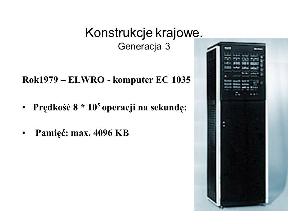 Konstrukcje krajowe. Generacja 3 Rok1974 – ELWRO - komputer EC 1032 odpowiednik IBM360/50 Prędkość 2 * 10 5 operacji na sekundę: Pamięć: max. 1024 KB
