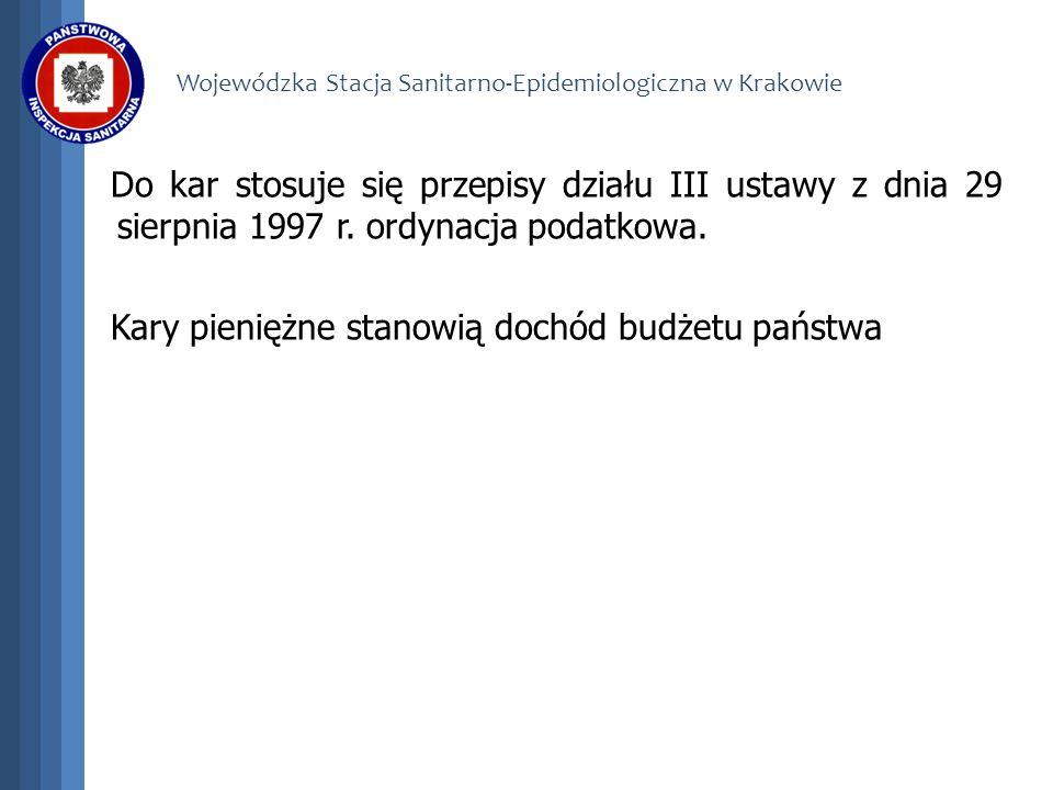 Wojewódzka Stacja Sanitarno-Epidemiologiczna w Krakowie Do kar stosuje się przepisy działu III ustawy z dnia 29 sierpnia 1997 r. ordynacja podatkowa.