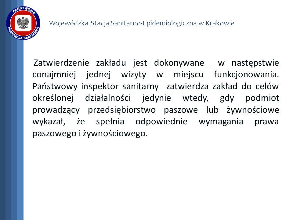Wojewódzka Stacja Sanitarno-Epidemiologiczna w Krakowie Zatwierdzenie zakładu jest dokonywane w następstwie conajmniej jednej wizyty w miejscu funkcjo
