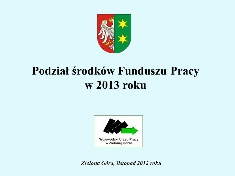 Podział środków Funduszu Pracy w 2013 roku Zielona Góra, listopad 2012 roku