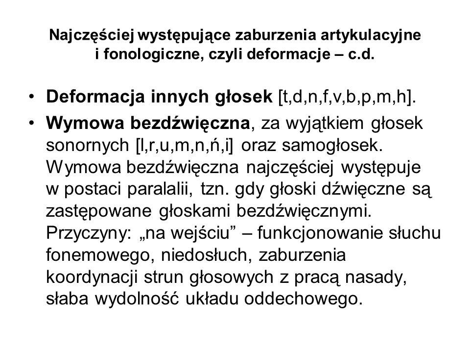 Najczęściej występujące zaburzenia artykulacyjne i fonologiczne, czyli deformacje – c.d. Deformacja innych głosek [t,d,n,f,v,b,p,m,h]. Wymowa bezdźwię