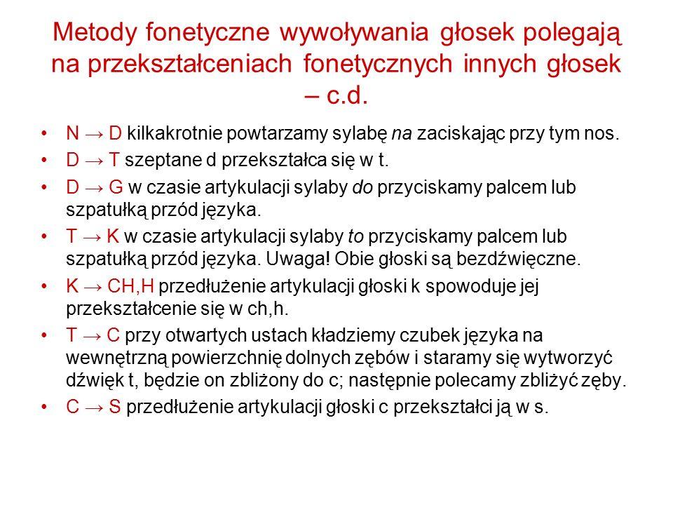 Metody fonetyczne wywoływania głosek polegają na przekształceniach fonetycznych innych głosek – c.d. N → D kilkakrotnie powtarzamy sylabę na zaciskają