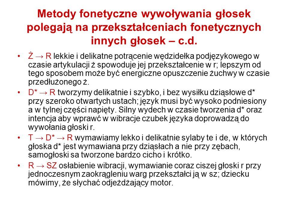 Metody fonetyczne wywoływania głosek polegają na przekształceniach fonetycznych innych głosek – c.d. Ż → R lekkie i delikatne potrącenie wędzidełka po