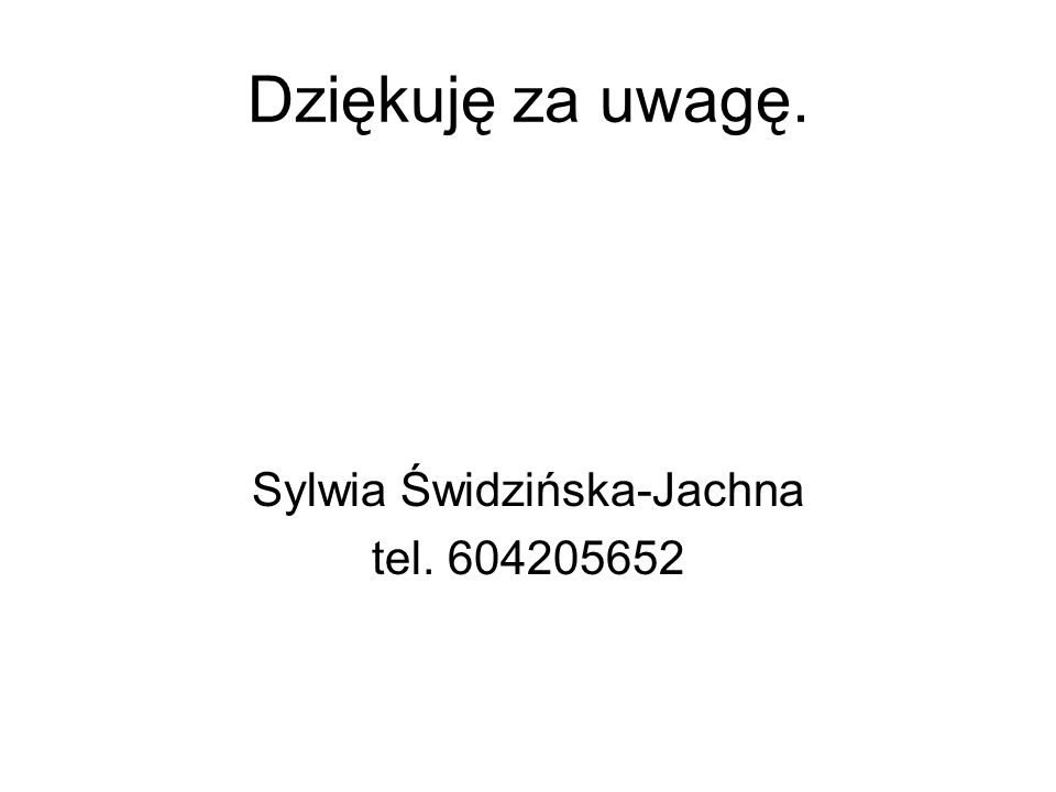Dziękuję za uwagę. Sylwia Świdzińska-Jachna tel. 604205652