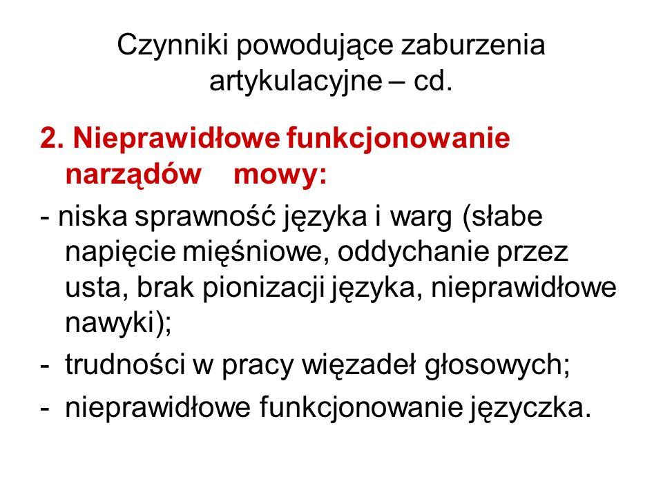 Czynniki powodujące zaburzenia artykulacyjne – cd. 2. Nieprawidłowe funkcjonowanie narządów mowy: - niska sprawność języka i warg (słabe napięcie mięś