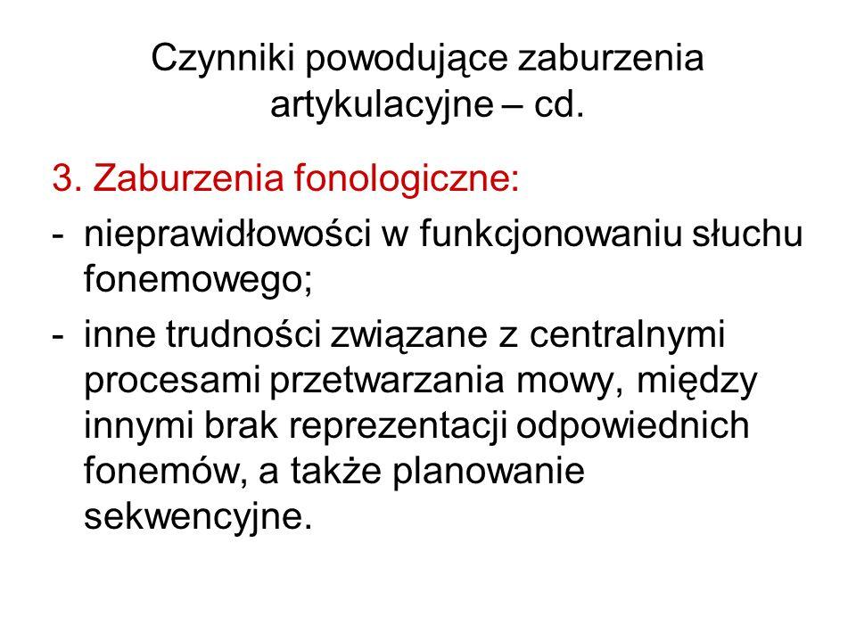 Czynniki powodujące zaburzenia artykulacyjne – cd. 3. Zaburzenia fonologiczne: -nieprawidłowości w funkcjonowaniu słuchu fonemowego; -inne trudności z