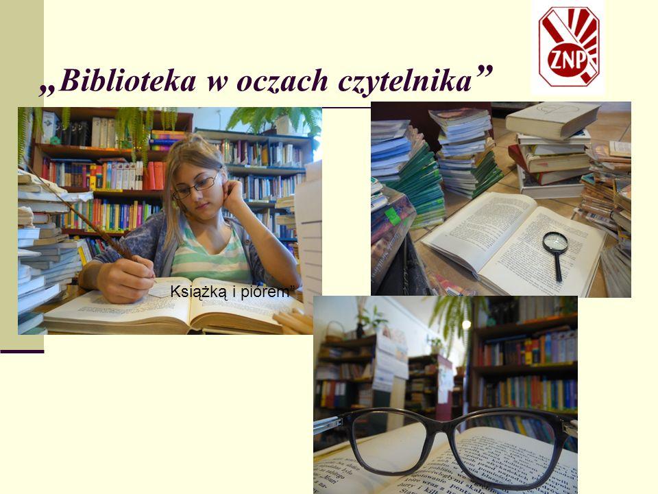 """"""" Biblioteka w oczach czytelnika Książką i piórem"""