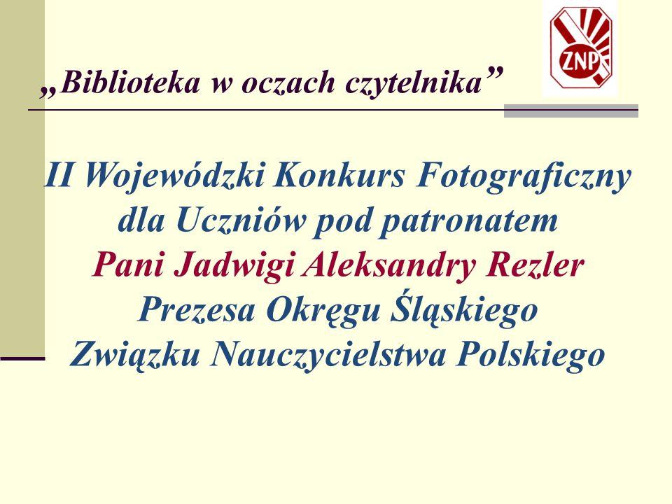 II Wojewódzki Konkurs Fotograficzny dla Uczniów pod patronatem Pani Jadwigi Aleksandry Rezler Prezesa Okręgu Śląskiego Związku Nauczycielstwa Polskiego