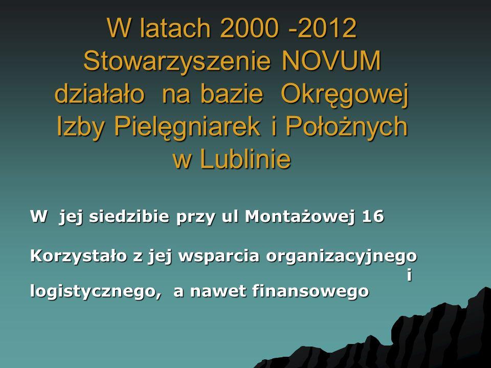 W latach 2000 -2012 Stowarzyszenie NOVUM działało na bazie Okręgowej Izby Pielęgniarek i Położnych w Lublinie W jej siedzibie przy ul Montażowej 16 Ko