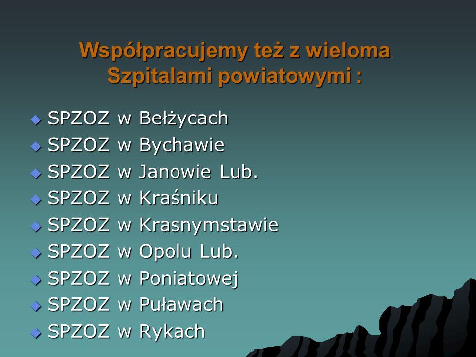 Współpracujemy też z wieloma Szpitalami powiatowymi :  SPZOZ w Bełżycach  SPZOZ w Bychawie  SPZOZ w Janowie Lub.