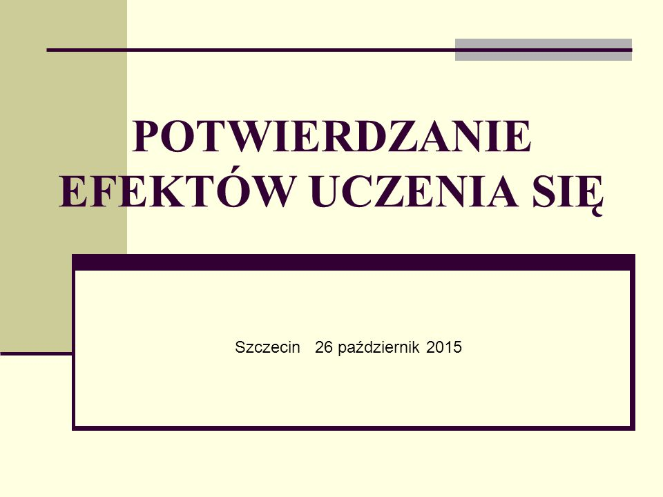 POTWIERDZANIE EFEKTÓW UCZENIA SIĘ Szczecin 26 październik 2015