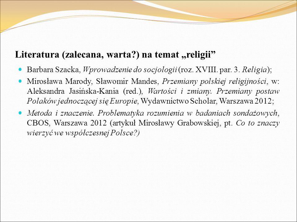 """Literatura (zalecana, warta?) na temat """"religii"""" Barbara Szacka, Wprowadzenie do socjologii (roz. XVIII. par. 3. Religia); Mirosława Marody, Sławomir"""