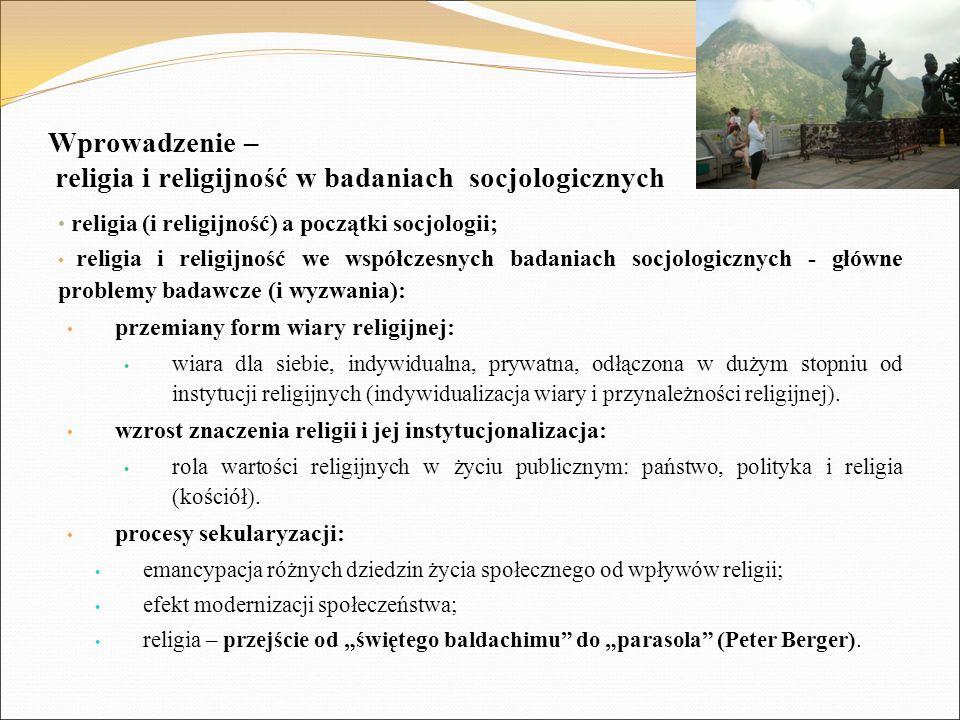 Wprowadzenie – religia i religijność w badaniach socjologicznych religia (i religijność) a początki socjologii; religia i religijność we współczesnych