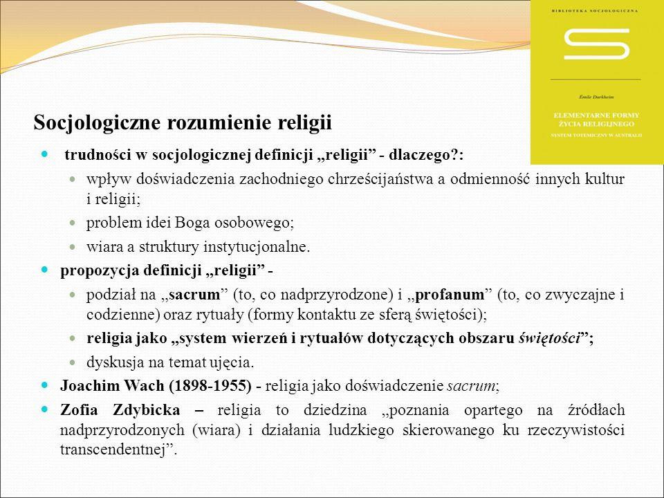 """Socjologiczne rozumienie religii trudności w socjologicznej definicji """"religii"""" - dlaczego?: wpływ doświadczenia zachodniego chrześcijaństwa a odmienn"""