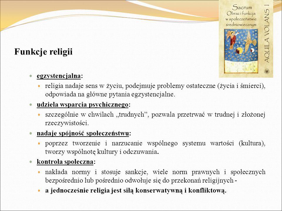 Funkcje religii egzystencjalna: religia nadaje sens w życiu, podejmuje problemy ostateczne (życia i śmierci), odpowiada na główne pytania egzystencjal