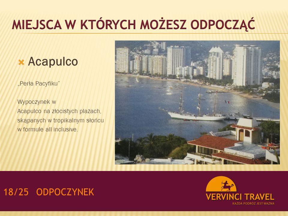 """ Acapulco """"Perła Pacyfiku"""" Wypoczynek w Acapulco na złocistych plażach, skąpanych w tropikalnym słońcu w formule all inclusive. 18/25ODPOCZYNEK"""